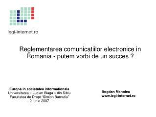 Reglementarea comunicatiilor electronice in Romania - putem vorbi de un succes ?