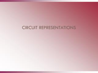 CIRCUIT REPRESENTATIONS
