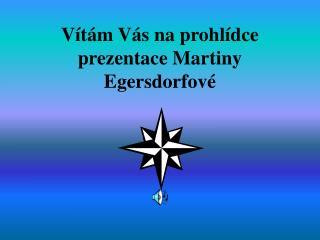 Vítám Vás na prohlídce prezentace Martiny Egersdorfové