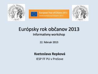 Európsky rok občanov 2013 Informatívny  workshop 22. február 2013