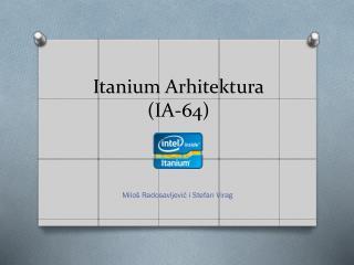 Itanium  Arhitektura (IA-64)