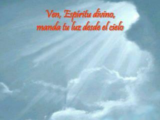 Ven, Esp ritu divino, manda tu luz desde el cielo