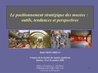 Rémi MENCARELLI - Congrès de la Société des musées québécois Québec, 15 et 16 octobre 2009