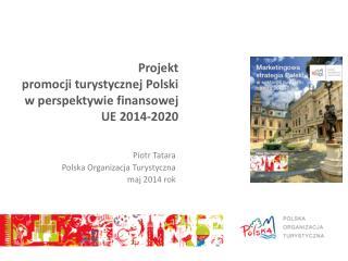 Projekt   promocji turystycznej Polski  w  perspektywie finansowej UE  2014-2020