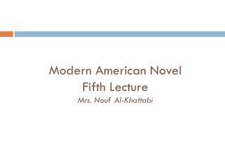 Modern American Novel Fifth Lecture Mrs. Nouf Al-Khattabi
