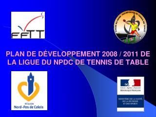 PLAN DE D É VELOPPEMENT 2008 / 2011 DE  LA LIGUE DU NPDC DE TENNIS DE TABLE