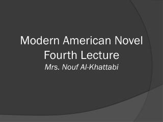 Modern American Novel Fourth Lecture Mrs. Nouf Al-Khattabi