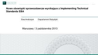 Nowe obowiązki sprawozdawcze wynikające z  Implementing  Technical  Standards EBA