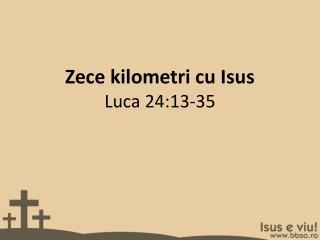 Zece kilometri  cu  Isus Luca  24:13-35