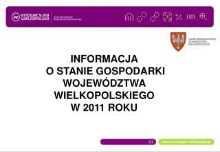 INFORMACJA   O STANIE GOSPODARKI  WOJEWÓDZTWA WIELKOPOLSKIEGO  W 2011 ROKU