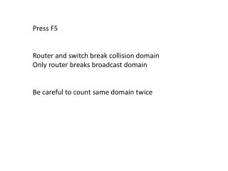 Press F5 Router and switch break collision domain Only router breaks broadcast domain