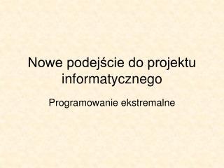 Nowe podejście do projektu informatycznego