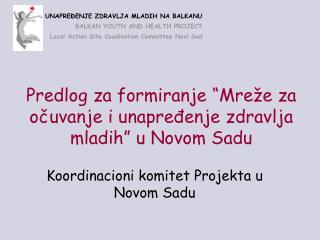 """Predlog  za formiranje """"Mreže za očuvanje i unapređenje zdravlja mladih"""" u Novom Sadu"""