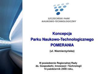 Koncepcja Parku Naukowo-Technologicznego POMERANIA (ul. Niemierzyńska)