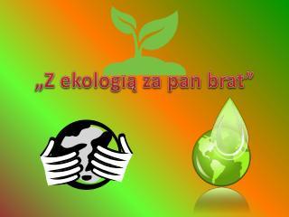 """""""Z ekologią za pan brat"""""""