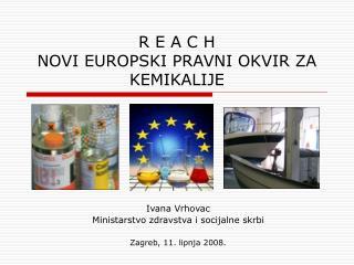 R E A C H NOVI EUROPSKI PRAVNI OKVIR ZA KEMIKALIJE