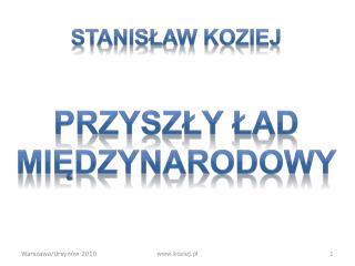 Stanisław koziej PRZYSZŁY ŁAD międzynarodowY