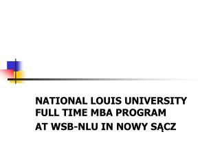 NATIONAL LOUIS UNIVERSITY FULL TIME MBA PROGRAM AT WSB-NLU IN NOWY SĄCZ