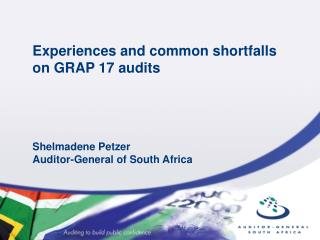 Experiences and common shortfalls on GRAP 17 audits      Shelmadene Petzer Auditor-General of South Africa