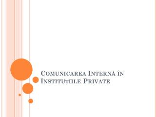 Comunicarea Intern? �n Institu?iile Private