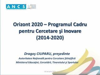 Orizont 2020 – Programul Cadru pentru Cercetare şi Inovare  ( 2014-2020)