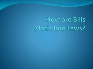 How are Bills  Made Into Laws?