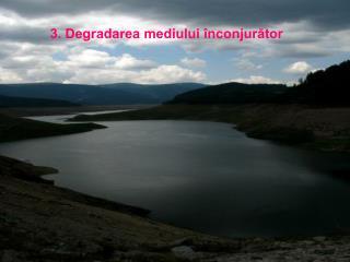 3. Degradarea mediului înconjurător