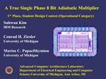 A True Single Phase 8 Bit Adiabatic Multiplier  1st Place, Student Design Contest Operational Category