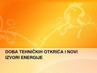 DOBA TEHNIČKIH OTKRIĆA I NOVI IZVORI ENERGIJE