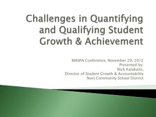 Challenges in Quantifying and Qualifying Student Growth & Achievement