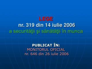 LEGE  nr. 319 din 14 iulie 2006 a securităţii şi sănătăţii în munca