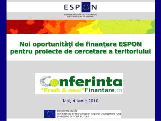 Noi oportunităţi de finanţare ESPON pentru proiecte de cercetare a teritoriului Iaşi, 4 iunie 2010