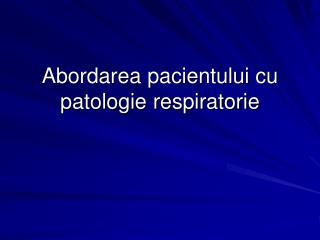 Abordarea pacientului cu patologie respiratorie