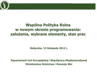 Wspólna Polityka Rolna  w nowym okresie programowania:  założenia, wybrane elementy, stan prac