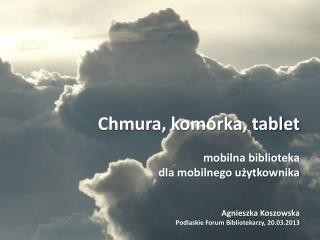 Chmura, komórka, tablet mobilna biblioteka  dla mobilnego użytkownika Agnieszka Koszowska