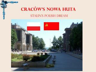 cracÓw's NOWA HUTA                STALIN's polish DREAM
