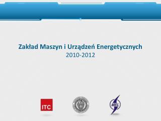 Zakład Maszyn i Urządzeń E nergetycznych 2010-2012