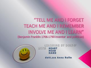 """"""" LEARNING BY DOING"""" WITH    HEART   HEAD HAND dott.ssa  Anna Rullo"""
