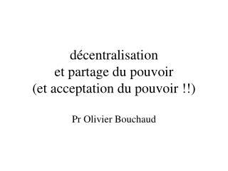 décentralisation et partage du pouvoir (et acceptation du pouvoir !!)