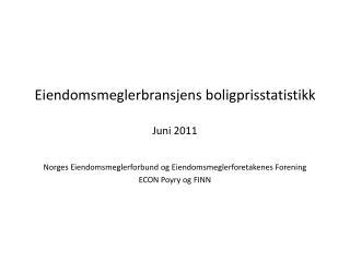 Eiendomsmeglerbransjens boligprisstatistikk Juni 2011