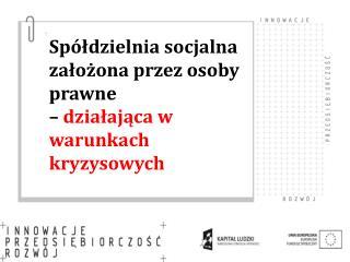 Spółdzielnia socjalna założona przez osoby prawne  –  działająca  w warunkach kryzysowych