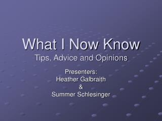 What I Now Know Tips, Advice and Opinions