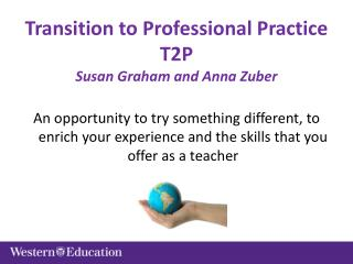 Transition to Professional Practice T2P Susan Graham and Anna Zuber