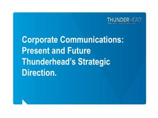 Corporate Communications: Present and Future  Thunderhead's Strategic Direction.