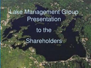Lake Management Group Presentation  to the  Shareholders