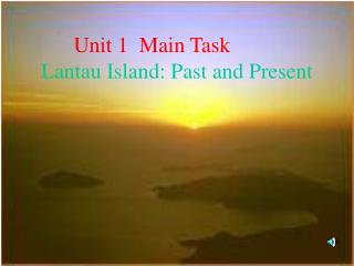 Unit 1  Main Task Lantau Island: Past and Present