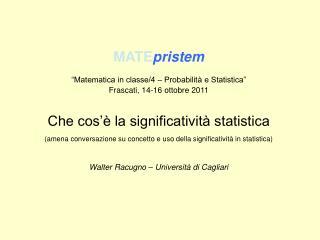 MATE pristem �Matematica in classe/4 � Probabilit� e Statistica� Frascati, 14-16 ottobre 2011