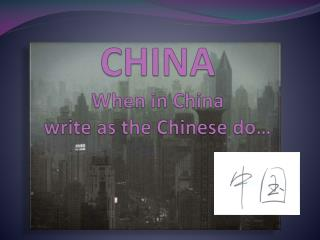 CHINA When in  China write  as  the Chinese  do…