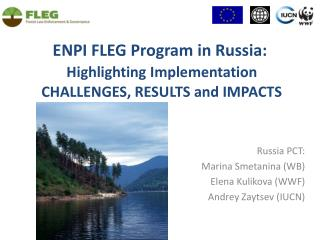 ENPI FLEG Program in Russia:  Highlighting Implementation   CHALLENGES, RESULTS and IMPACTS