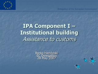 IPA Component I – Institutional building Assistance to customs